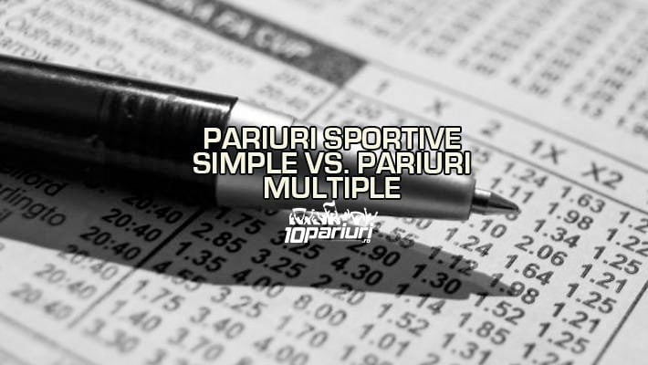 Pariuri sportive simple vs pariuri multiple