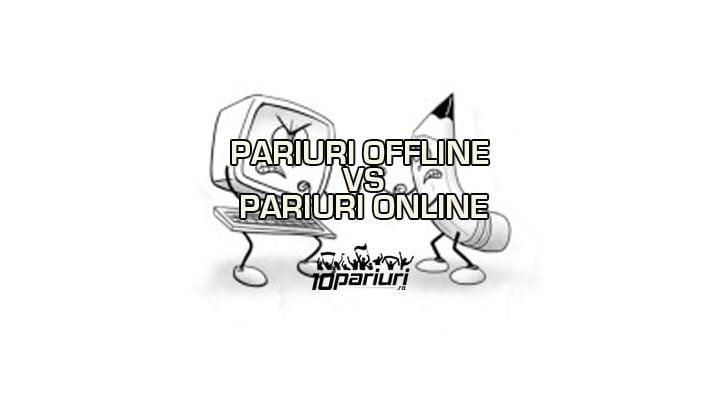 PARIURI OFFLINE VS PARIURI ONLINE