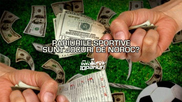 PARIURILE SPORTIVE SUNT JOCURI DE NOROC