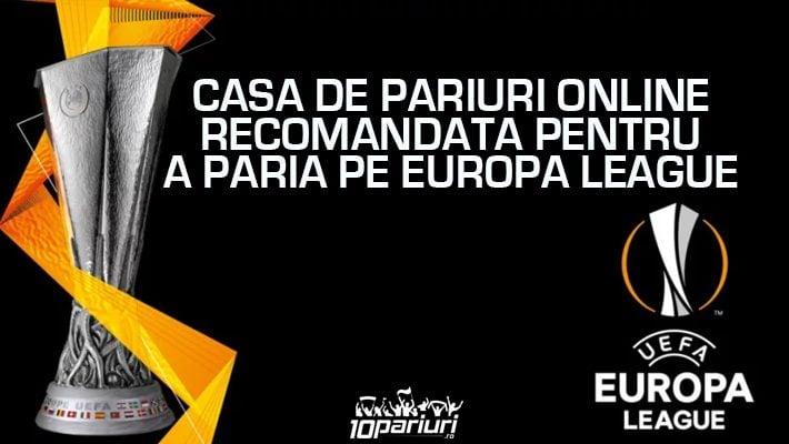 casa de pariuri online recomandată pentru europa league