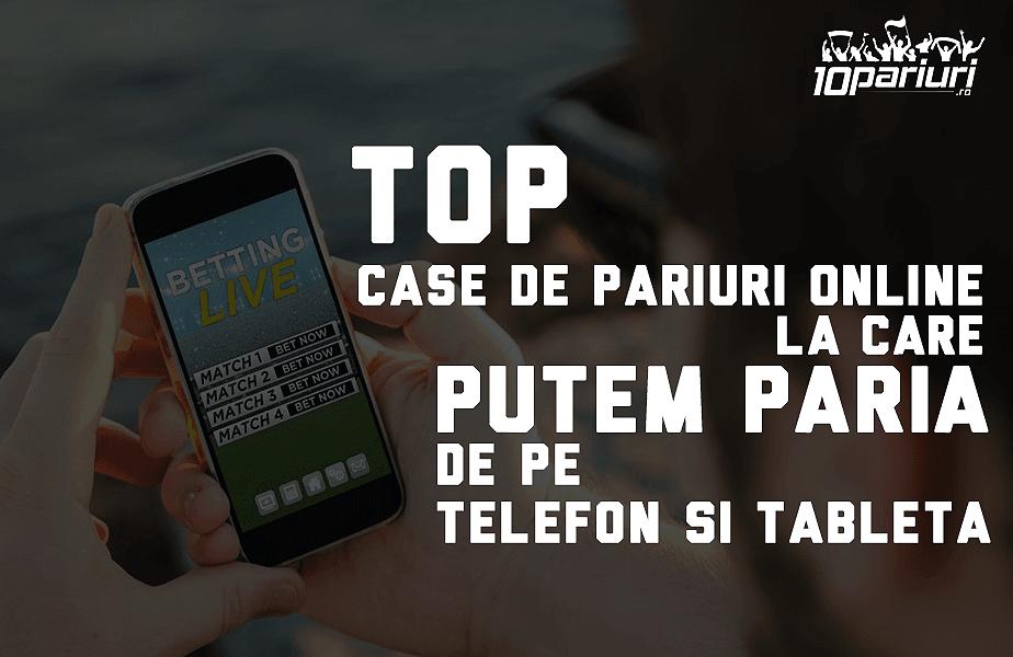 top case de pariuri online la care putem paria de pe telefon si tableta