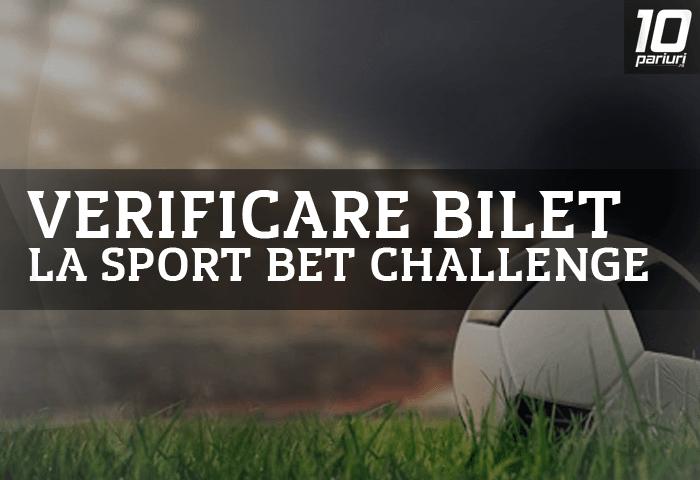 sport bet challenge verificare bilet